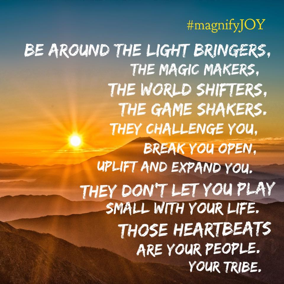 magnify Joy inspirational quote Tribe light bringer